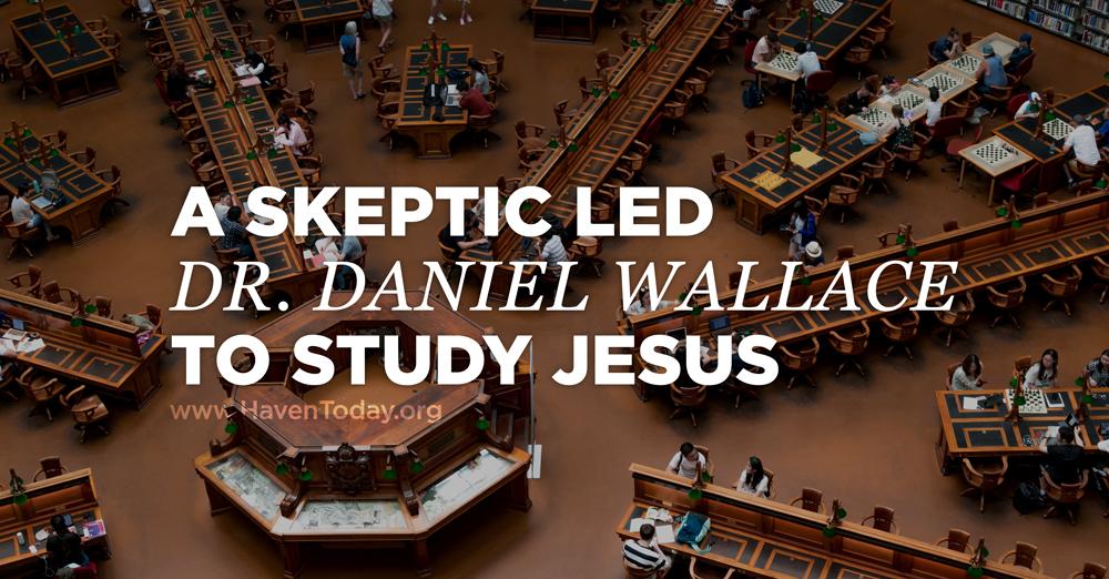 skeptic-daniel-wallace-study-jesus